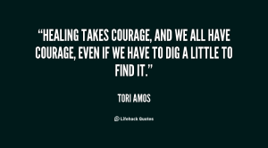 quote-Tori-Amos-healing-takes-courage-and-we-all-have-59869